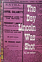 The Day Lincoln Was Shot by Jim Bishop