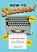 How to Success!: A Writer's Guide to…