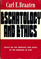 Eschatology and Ethics: Essays on the…