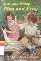 Pete and Penny Play and Pray by Dorothy…