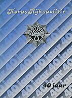 Korps Rijkspolitie : 40 jaar by Anne Geelof
