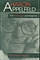 Aharon Appelfeld: The Holocaust and Beyond…
