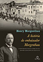 Ambassador Morgenthau's Story: A Personal…