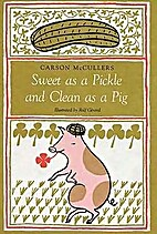 Sweet as a pickle and clean as a pig by…