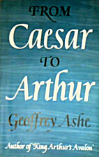 From Caesar to Arthur by Geoffrey Ashe