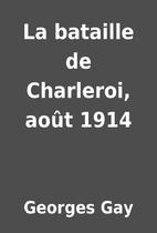 La bataille de Charleroi, août 1914 by…