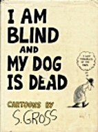 I Am Blind and My Dog Is Dead by S. Gross