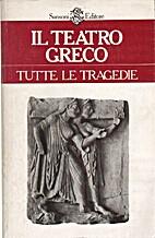 Il teatro greco: tutte le tragedie by Carlo…