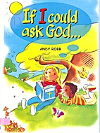 If I Could Ask God... by Andy Robb
