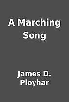 A Marching Song by James D. Ployhar