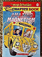 Amazing Magnetism (Magic School Bus Chapter…