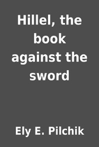 Hillel, the book against the sword by Ely E.…