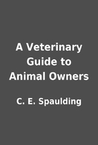 A Veterinary Guide to Animal Owners by C. E.…