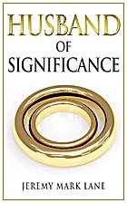Husband of Significance by Jeremy Mark Lane
