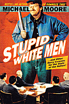 Stupid White Men : ...And Other Sorry…