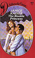 The Rookie Princess by Janice Kaiser