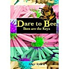 Dare To Bee: Bees are the Keys by Alice…