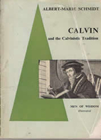 John Calvin and the Calvinistic tradition by…