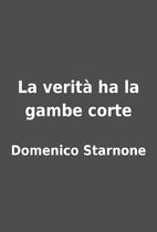 La verità ha la gambe corte by Domenico…