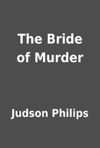 The Bride of Murder by Judson Philips