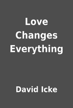 Love Changes Everything by David Icke