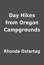 Day Hikes from Oregon Campgrounds by Rhonda…