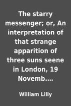 The starry messenger; or, An interpretation…