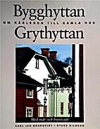 Bygghyttan Grythyttan : om kärleken till…