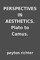 PERSPECTIVES IN AESTHETICS. Plato to Camus.…