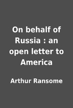 On behalf of Russia : an open letter to…