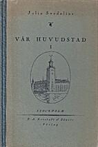 Vår huvudstad : En läsebok om Stockholm…