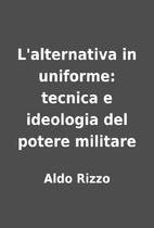 L'alternativa in uniforme: tecnica e…