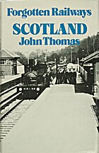 Forgotten Railways : Scotland by John Thomas