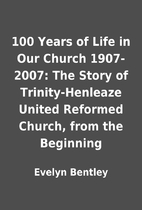 100 Years of Life in Our Church 1907-2007:…