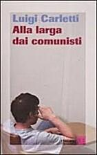 Alla larga dai comunisti by Luigi Carletti