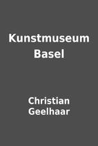 Kunstmuseum Basel by Christian Geelhaar