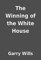 The Winning of the White House by Garry…