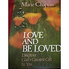 Love and Be Loved by Marie Chapian