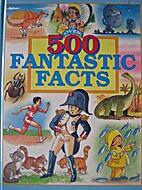 Over 500 Fantastic Facts by Angela Royston