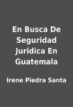 En Busca De Seguridad Juridica En Guatemala…