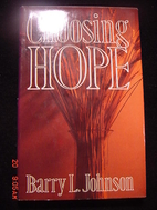 Choosing Hope by Barry L. Johnson