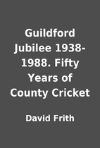 Guildford Jubilee 1938-1988. Fifty Years of…