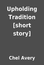 Upholding Tradition [short story] by Chel…