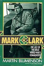 Mark Clark by Martin Blumenson