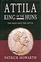 Attila, King of the Huns: Man and myth by…