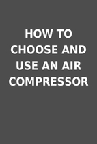 HOW TO CHOOSE AND USE AN AIR COMPRESSOR