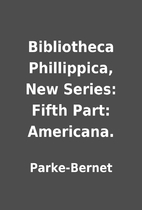 Bibliotheca Phillippica, New Series: Fifth…