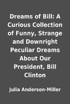 Dreams of Bill: A Curious Collection of…