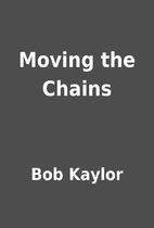 Moving the Chains by Bob Kaylor