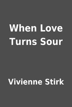 When Love Turns Sour by Vivienne Stirk